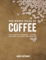 The world atlas of coffee : from beans to brewing--coffees explored, explained and enjoyed