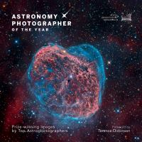Astronomy photographer of the year : prize-winning images by top astrophotographers