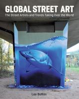 Global street art : the street artists and trends taking over the world