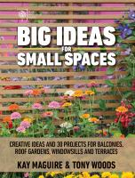 Big ideas for small spaces : cutting-edge ideas and 30 projects for balconies, roof gardens, windowsills, and terraces