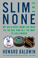 Slim and none : my wild ride from the WHA to the NHL and all the way to Hollywood