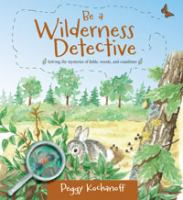 Be A Wilderness Detective : Solving the Mysteries of Fields, Woods, and Coastlines
