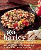 Go barley : modern recipes for an ancient grain