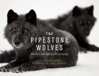 The Pipestone Wolves: The Rise and Fall of A Wolf Family