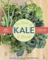 The book of kale & friends : 14 easy-to-grow superfoods