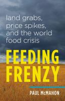 Feeding frenzy [electronic resource] : land grabs, price spikes, and the world food crisis
