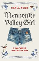Title: Mennonite valley girl : a wayward coming of age Author:Funk, Carla