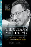 Title: The ocean's whistleblower : the remarkable life and work of Daniel Pauly Author:Gr?millet, David
