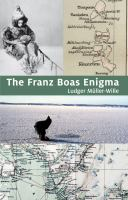 The Franz Boas enigma : Inuit, Arctic, and Sciences