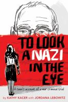 To Look A Nazi in the Eye: A Teen's Account of A War Criminal Trial / by Kathy Kacer With Jordana Lebowitz