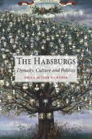 The Habsburgs : dynasty, culture and politics