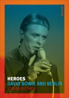 Heroes : David Bowie and Berlin