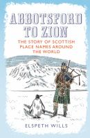 Abbotsford to zion : the story of Scottish place names around the world /