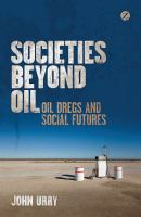 Societies beyond oil [electronic resource] : oil dregs and social futures