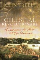 Celestial revolutionary [electronic resource] : Copernicus, the man and his universe