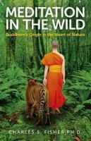 Meditation in the wild : Buddhism's origin in the heart of nature
