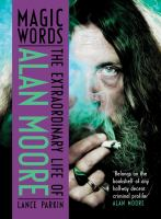 Magic words : the extraordinary life of Alan Moore