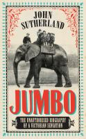 Jumbo : the unauthorised biography of a Victorian sensation