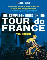 The complete book of the Tour de France : a treasure trove of lore, drama, and anecdotes from the first 100 editions of the Tour de France