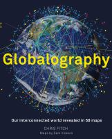 Globalography : our interconnected world revealed in 50 maps /