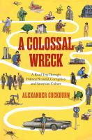 A colossal wreck : a road trip through political scandal, corruption, and American culture