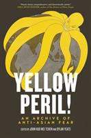 Yellow peril! : an archive of anti-Asian fear