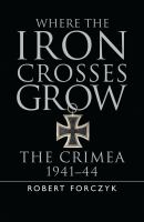 Where the iron crosses grow : the Crimea 1941-44