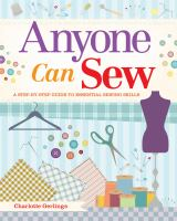 Anyone can sew : a step-by-step guide to essential sewing skills
