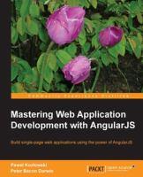 Mastering web application development with AngularJS [electronic resource] : build single-page web applications using the power of AngularJS