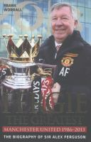 Fergie the greatest : Manchester United 1986-2013 : the biography of Sir Alex Ferguson