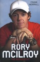 Rory McIlroy : the biography