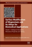 Surface modification of magnesium and its alloys for biomedical applications. Volume 1, Biological interactions, mechanical properties and testing [electronic resource]