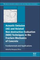 Acoustic Emission (AE) and Related Non-destructive Evaluation (NDE) techniques in the fracture mechanics of concrete [electronic resource] : fundamentals and applications