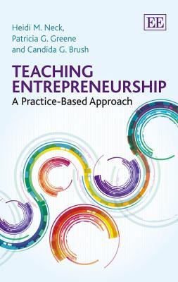 Book cover for Teaching entrepreneurship : a practice-based approach / Heidi M. Neck, Patricia G. Greene, Candida G. Brush