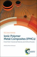 Ionic Polymer Metal Composites (IPMCs). Volume 1 [electronic resource] : smart multi-functional materials and artificial muscles
