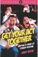 Get your act together : writing a stand-up comedy routine