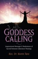 Goddess calling : inspirational messages and meditations of sacred feminine liberation thealogy