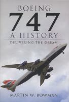 Boeing 747 : a history : delivering the dream