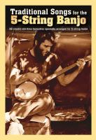 Traditional songs for the 5-string banjo : 22 classic old-time favourites specially arranged for 5-string banjo.