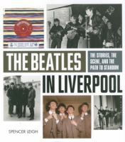 The Beatles in Liverpool : the stories, the scene, and the path to stardom