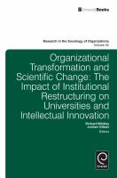 Organizational transformation and scientific change : the impact of institutional restructuring on universities and intellectual innovation