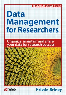 Book cover for Data management for researchers : organize, maintain and share your data for research success / Kristin Briney