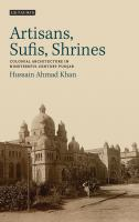 Artisans, Sufis, shrines : colonial architecture in nineteenth-century Punjab