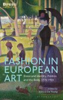 Fashion in European art : dress and identity, politics and the body, 1775-1925 / edited by Justine De Young.