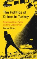 Politics of crime in Turkey : neoliberalism, police and the urban poor /