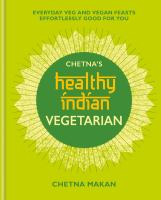 Title: Chetna's healthy Indian vegetarian : everyday veg and vegan feasts effortlessly good for you Author:Makan, Chetna