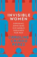 Invisible women : exposing data bias in a world designed for men /