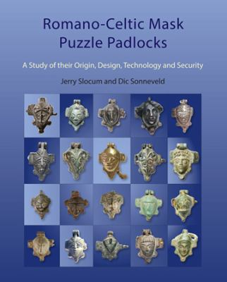 Romano-Celtic mask puzzle padlocks : a study of their origin, design, technology and security : 156 artifacts from the 2nd/1st century BC to the 4th century AD