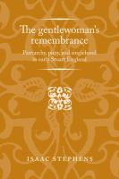 Gentlewoman's remembrance : patriarchy, piety, and singlehood in early Stuart England /