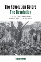 Revolution before the revolution : late authoritarianism and student protest in Portugal /